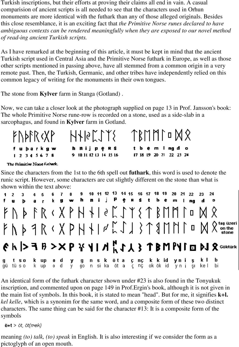 Besides this close resemblance, it is an exciting fact that the Primitive Norse runes declared to have ambiguous contexts can be rendered meaningfully when they are exposed to our novel method of