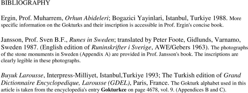 The photographs of the stone monuments in Sweden (Appendix A) are provided in Prof. Jansson's book. The inscriptions are clearly legible in these photographs.