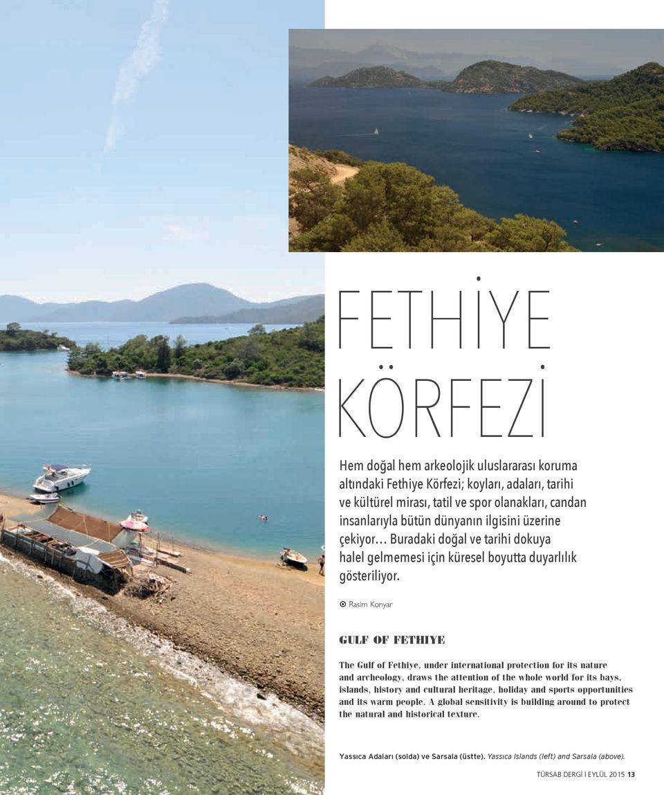Rasim Konyar GULF OF FETHIYE The Gulf of Fethiye, under international protection for its nature and archeology, draws the attention of the whole world for its bays, islands, history and