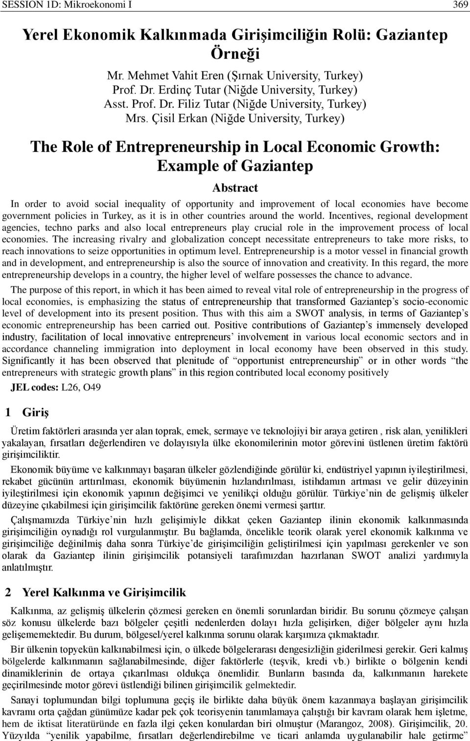 Çisil Erkan (Niğde University, Turkey) The Role of Entrepreneurship in Local Economic Growth: Example of Gaziantep Abstract In order to avoid social inequality of opportunity and improvement of local