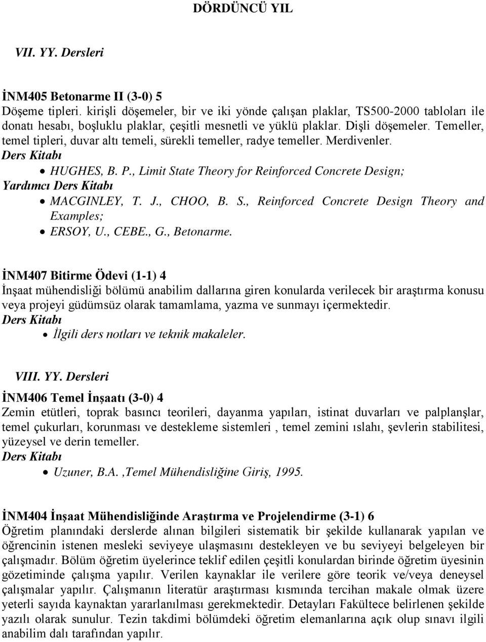 Temeller, temel tipleri, duvar altı temeli, sürekli temeller, radye temeller. Merdivenler. HUGHES, B. P., Limit State Theory for Reinforced Concrete Design; Yardımcı MACGINLEY, T. J., CHOO, B. S., Reinforced Concrete Design Theory and Examples; ERSOY, U.