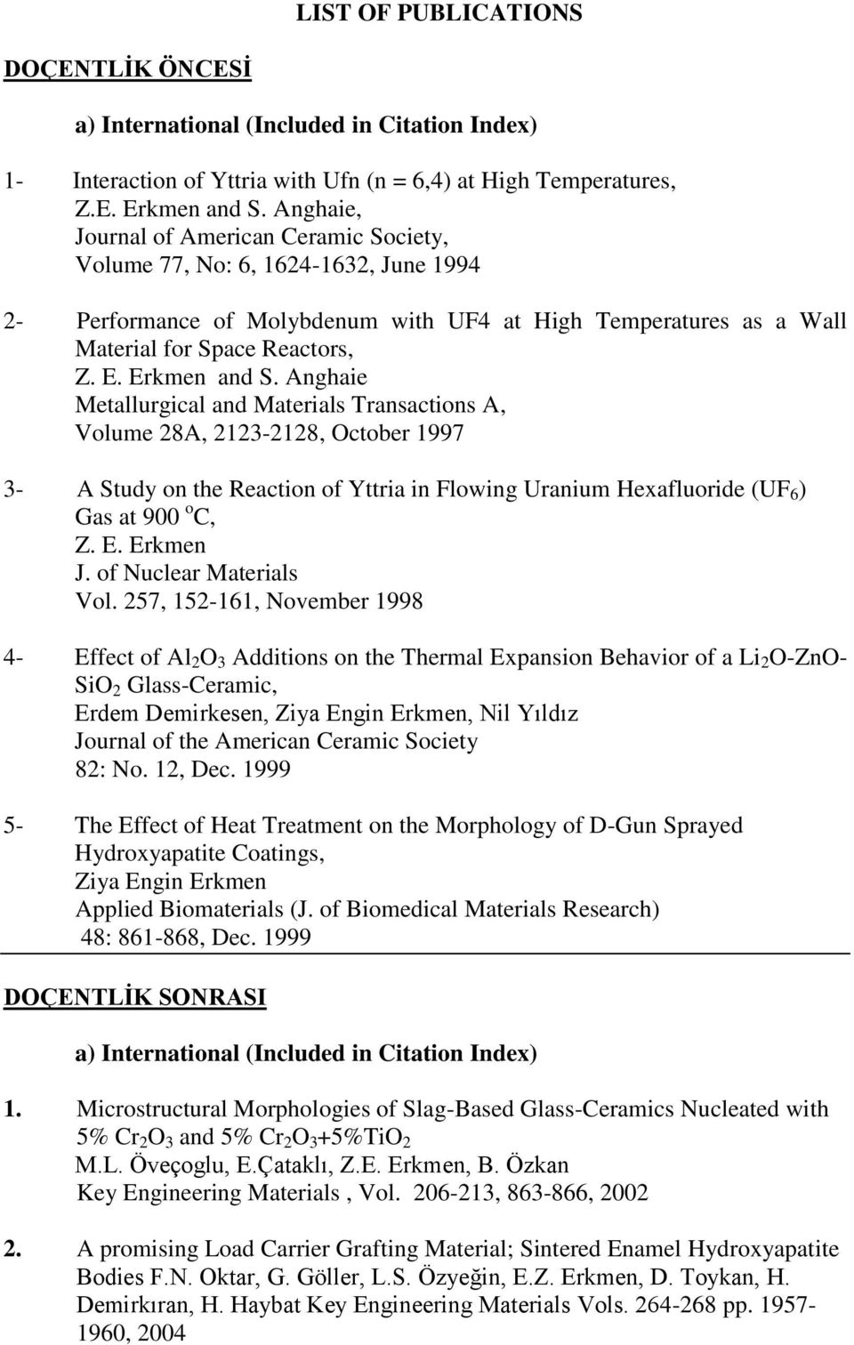 Erkmen and S. Anghaie Metallurgical and Materials Transactions A, Volume 28A, 2123-2128, October 1997 3- A Study on the Reaction of Yttria in Flowing Uranium Hexafluoride (UF 6 ) Gas at 900 o C, Z. E.