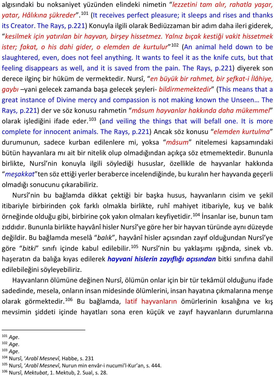 Yalnız bıçak kestiği vakit hissetmek ister; fakat, o his dahi gider, o elemden de kurtulur 102 (An animal held down to be slaughtered, even, does not feel anything.