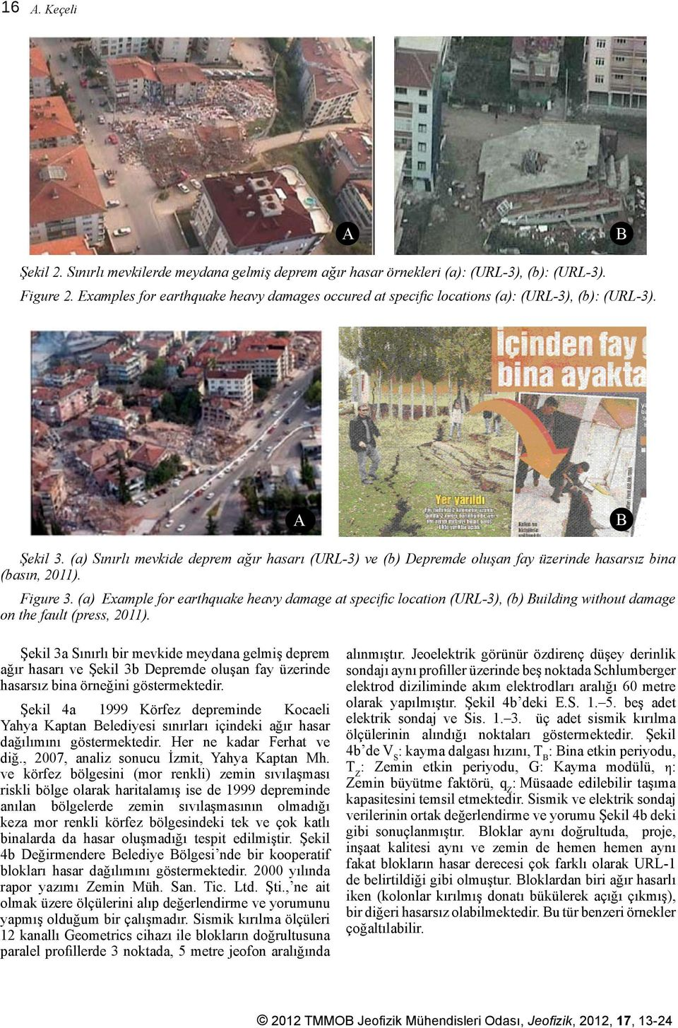 Sınırlı mevkilerde meydana gelmi# deprem a$ır hasar örnekleri (a): (URL-3), (b): (URL-3). Figure 2. Examples for earthquake heavy damages occured at specific locations (a): (URL-3), (b): (URL-3).