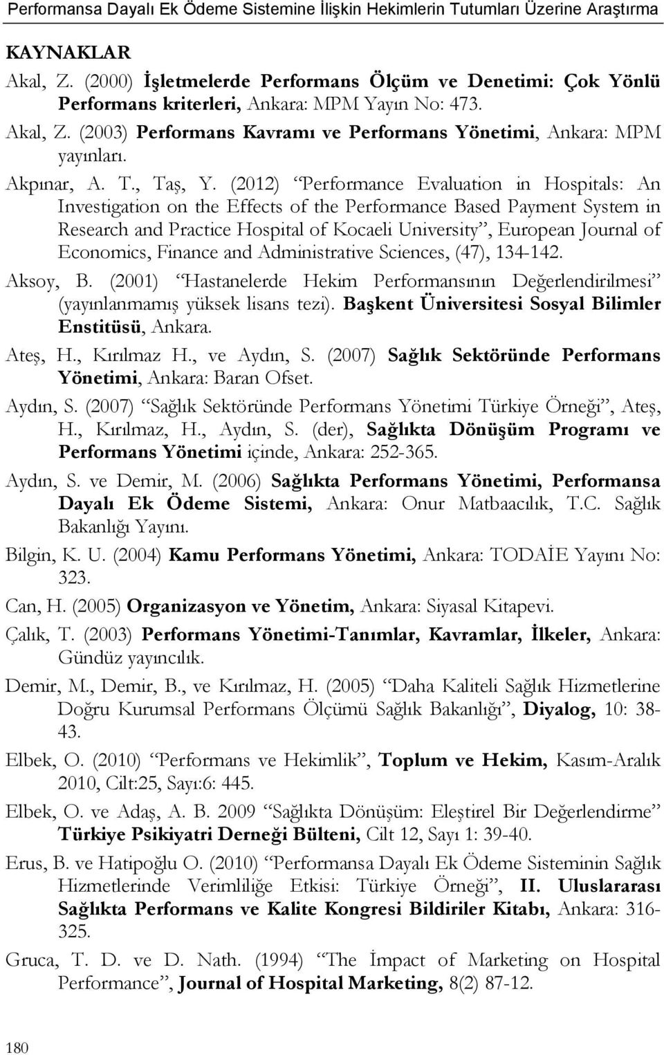 (2012) Performance Evaluation in Hospitals: An Investigation on the Effects of the Performance Based Payment System in Research and Practice Hospital of Kocaeli University, European Journal of