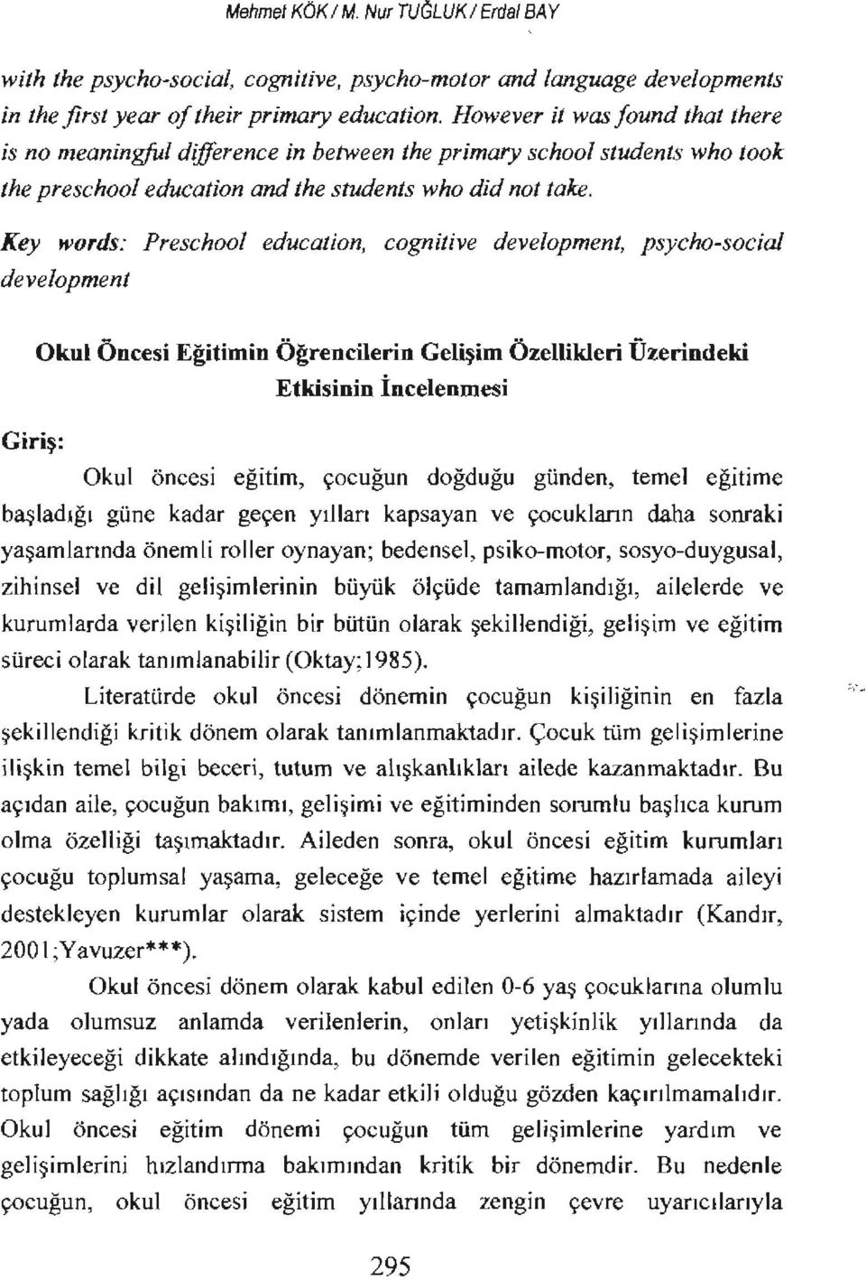 Key Hlords: Preschool education, cognitive development, psycho-sociaı development Okul Öncesi Eğitimin Öğrencilerin Gelişim Özellikleri Üzerindeki Etkisinin İncelenmesi Giriş: Okul öncesi eğitim,