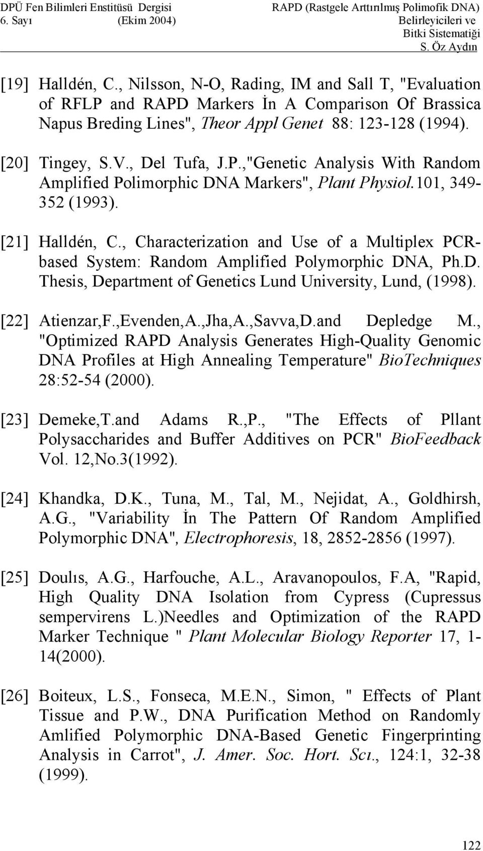 , Characterization and Use of a Multiplex PCRbased System: Random Amplified Polymorphic DNA, Ph.D. Thesis, Department of Genetics Lund University, Lund, (1998). [22] Atienzar,F.,Evenden,A.,Jha,A.