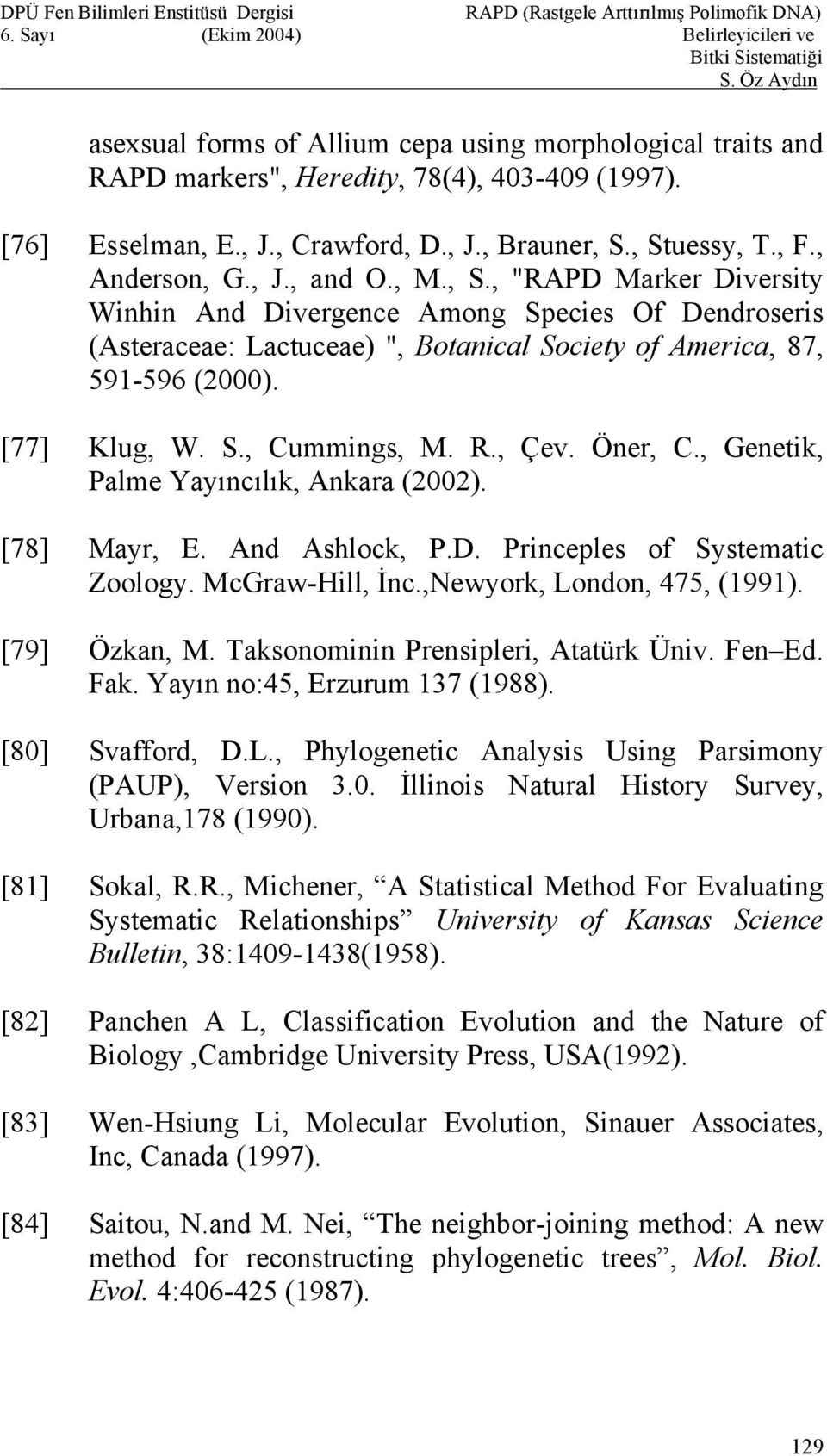 Öner, C., Genetik, Palme Yayıncılık, Ankara (2002). [78] Mayr, E. And Ashlock, P.D. Princeples of Systematic Zoology. McGraw-Hill, İnc.,Newyork, London, 475, (1991). [79] Özkan, M.