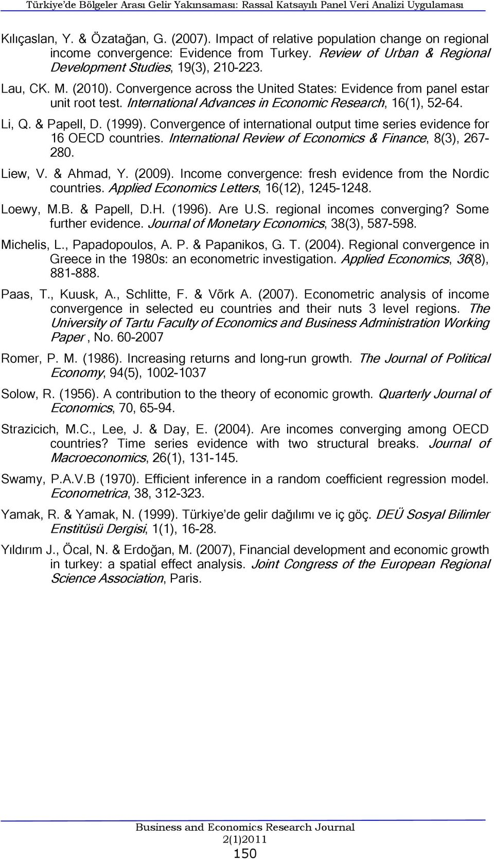Convergence across the Unted States: Evdence from panel estar unt root test. Internatonal Advances n Economc Research, 16(1), 52-64. L, Q. & Papell, D. (1999).
