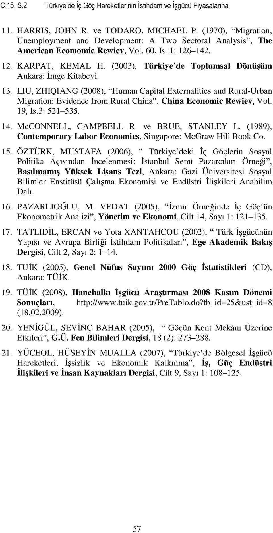 (2003), Türkiye de Toplumsal Dönüşüm Ankara: Đmge Kitabevi. 13. LIU, ZHIQIANG (2008), Human Capital Externalities and Rural-Urban Migration: Evidence from Rural China, China Economic Rewiev, Vol.