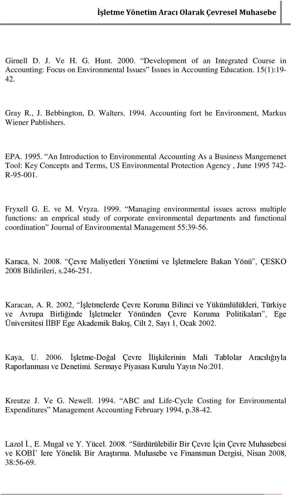 An Introduction to Environmental Accounting As a Business Mangemenet Tool: Key Concepts and Terms, US Environmental Protection Agency, June 1995 742- R-95-001. Fryxell G. E. ve M. Vryza. 1999.