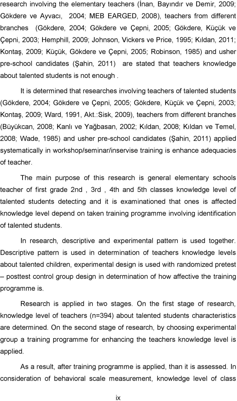 2011) are stated that teachers knowledge about talented students is not enough.