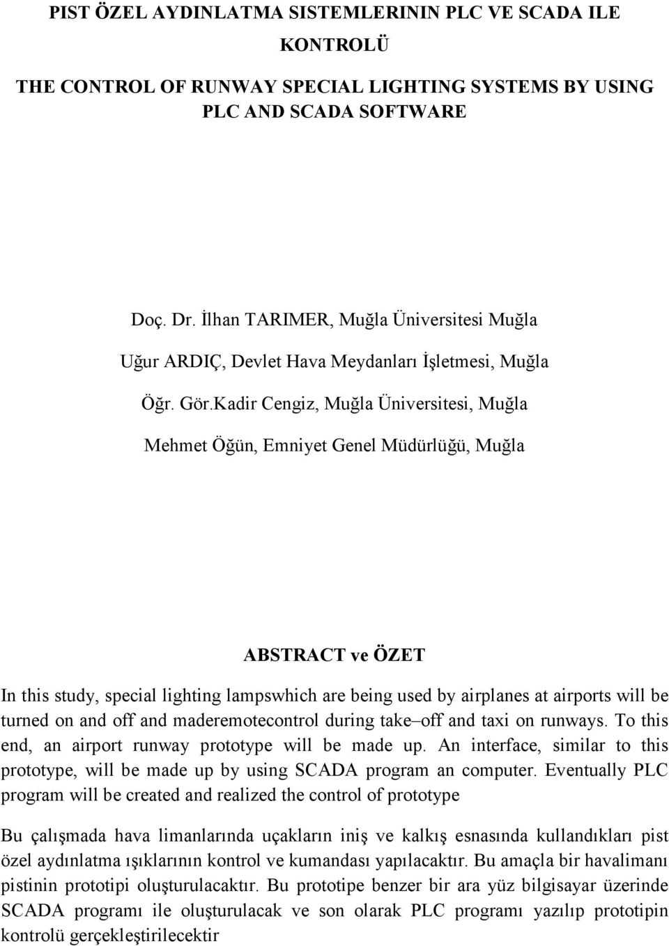 Kadir Cengiz, Muğla Üniversitesi, Muğla Mehmet Öğün, Emniyet Genel Müdürlüğü, Muğla ABSTRACT ve ÖZET In this study, special lighting lampswhich are being used by airplanes at airports will be turned