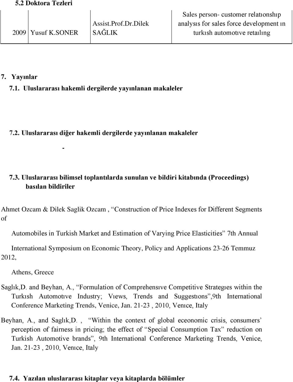 Uluslararası bilimsel toplantılarda sunulan ve bildiri kitabında (Proceedings) basılan bildiriler Ahmet Ozcam & Dilek Saglik Ozcam, Construction of Price Indexes for Different Segments of Automobiles