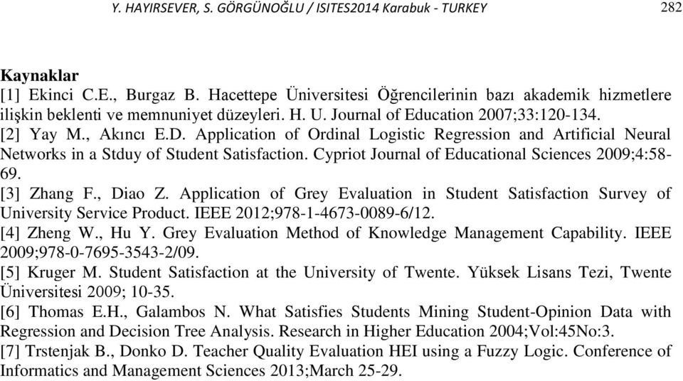 Application of Ordinal Logistic Regression and Artificial Neural Networks in a Stduy of Student Satisfaction. Cypriot Journal of Educational Sciences 2009;4:58-69. [3] Zhang F., Diao Z.