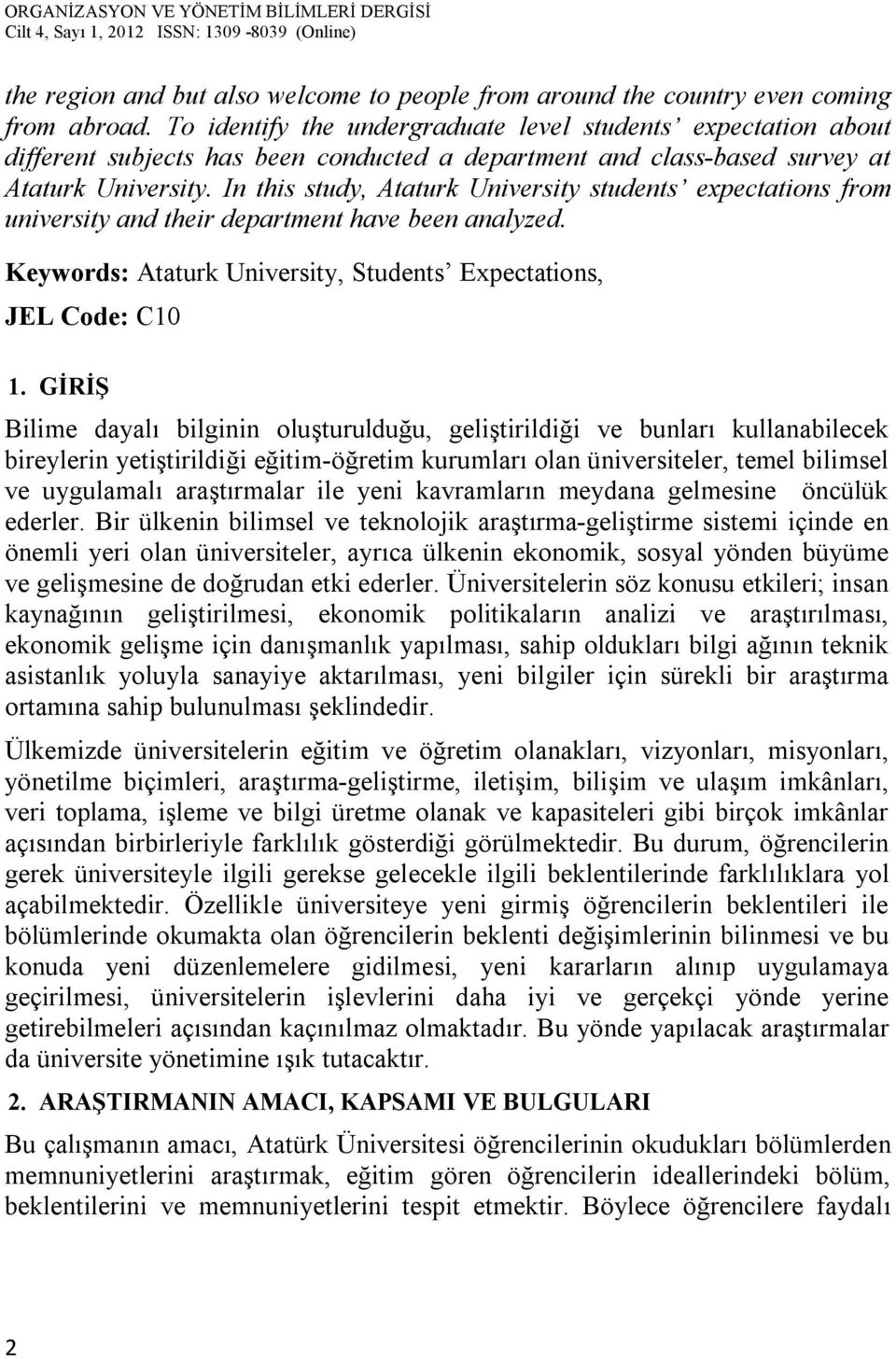 In this study, Ataturk University students expectations from university and their department have been analyzed. Keywords: Ataturk University, Students Expectations, JEL Code: C10 1.