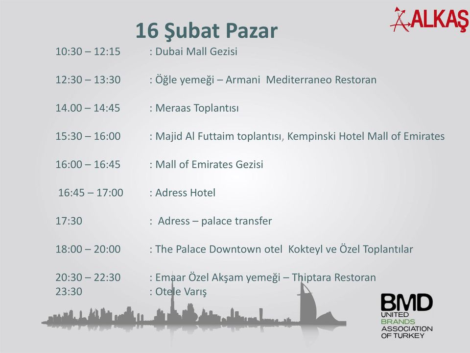 16:45 : Mall of Emirates Gezisi 16:45 17:00 : Adress Hotel 17:30 : Adress palace transfer 18:00 20:00 : The