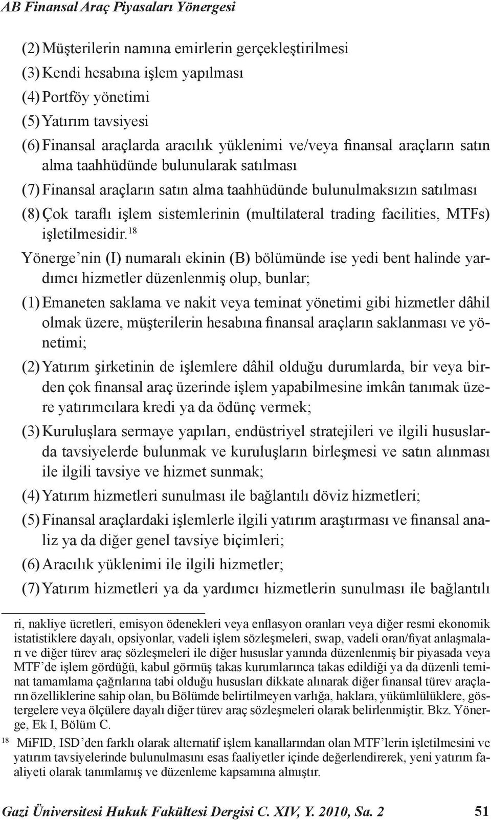 (multilateral trading facilities, MTFs) işletilmesidir.
