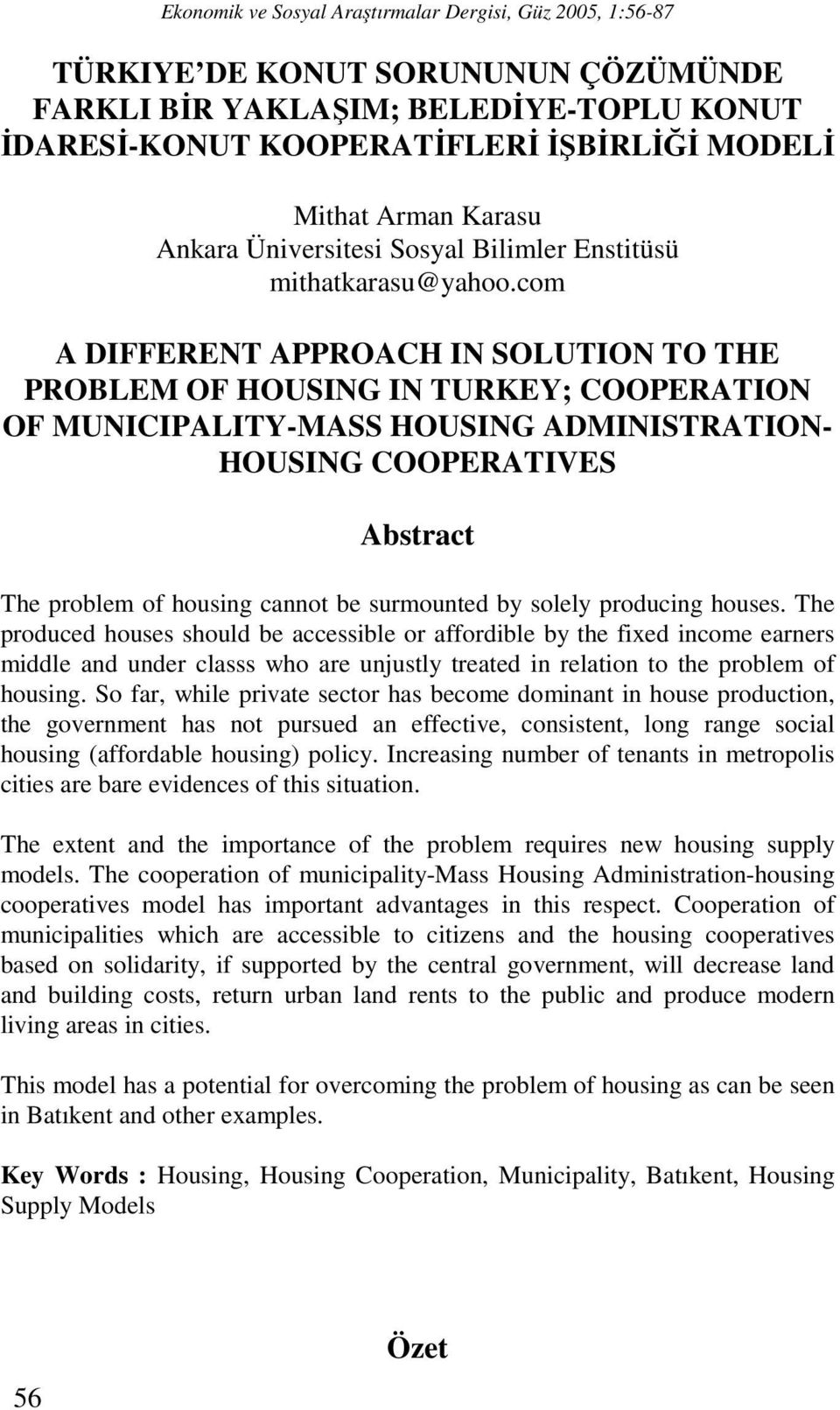 com A DIFFERENT APPROACH IN SOLUTION TO THE PROBLEM OF HOUSING IN TURKEY; COOPERATION OF MUNICIPALITY-MASS HOUSING ADMINISTRATION- HOUSING COOPERATIVES Abstract The problem of housing cannot be
