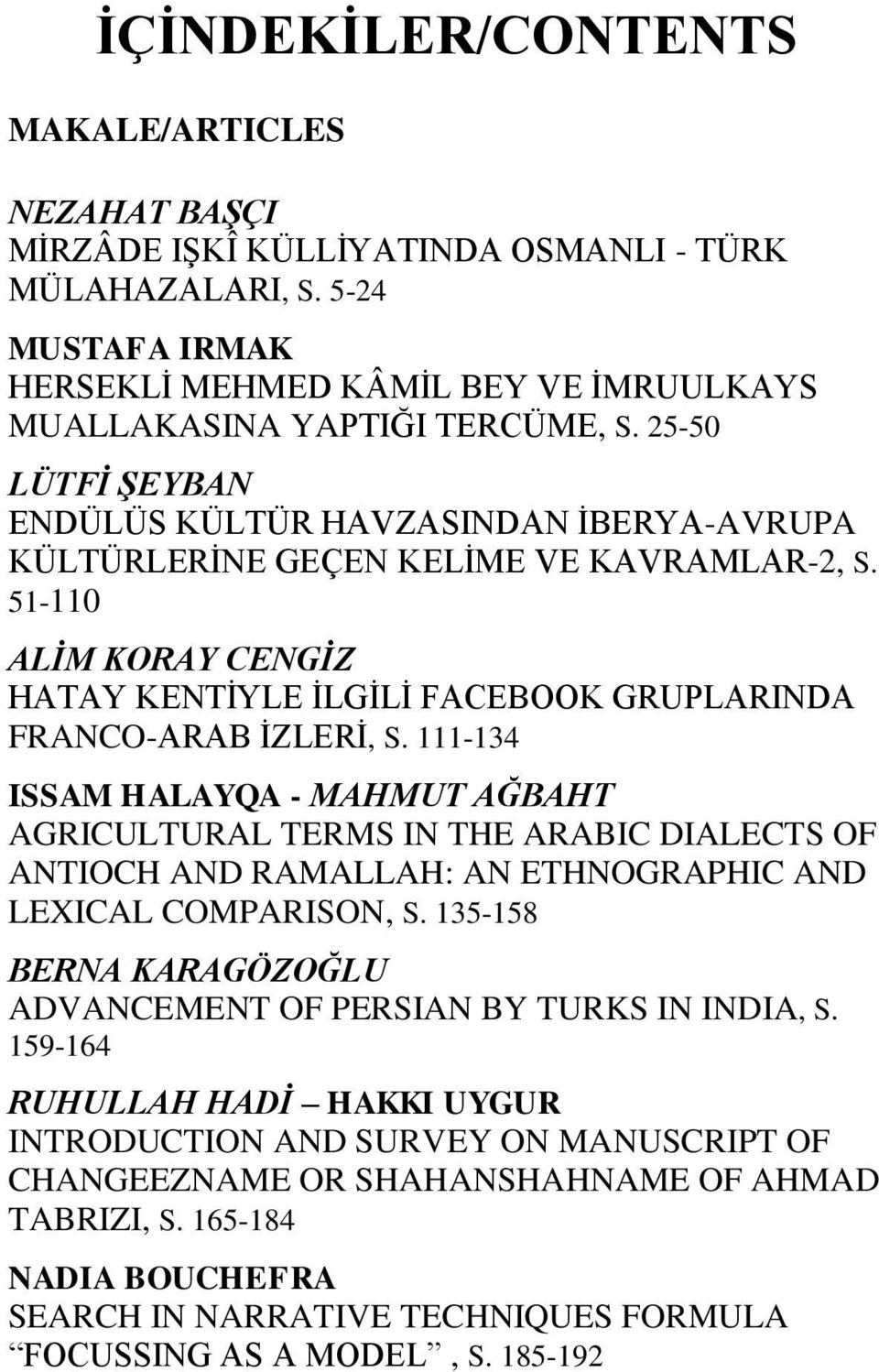 111-134 ISSAM HALAYQA - MAHMUT AĞBAHT AGRICULTURAL TERMS IN THE ARABIC DIALECTS OF ANTIOCH AND RAMALLAH: AN ETHNOGRAPHIC AND LEXICAL COMPARISON, S.