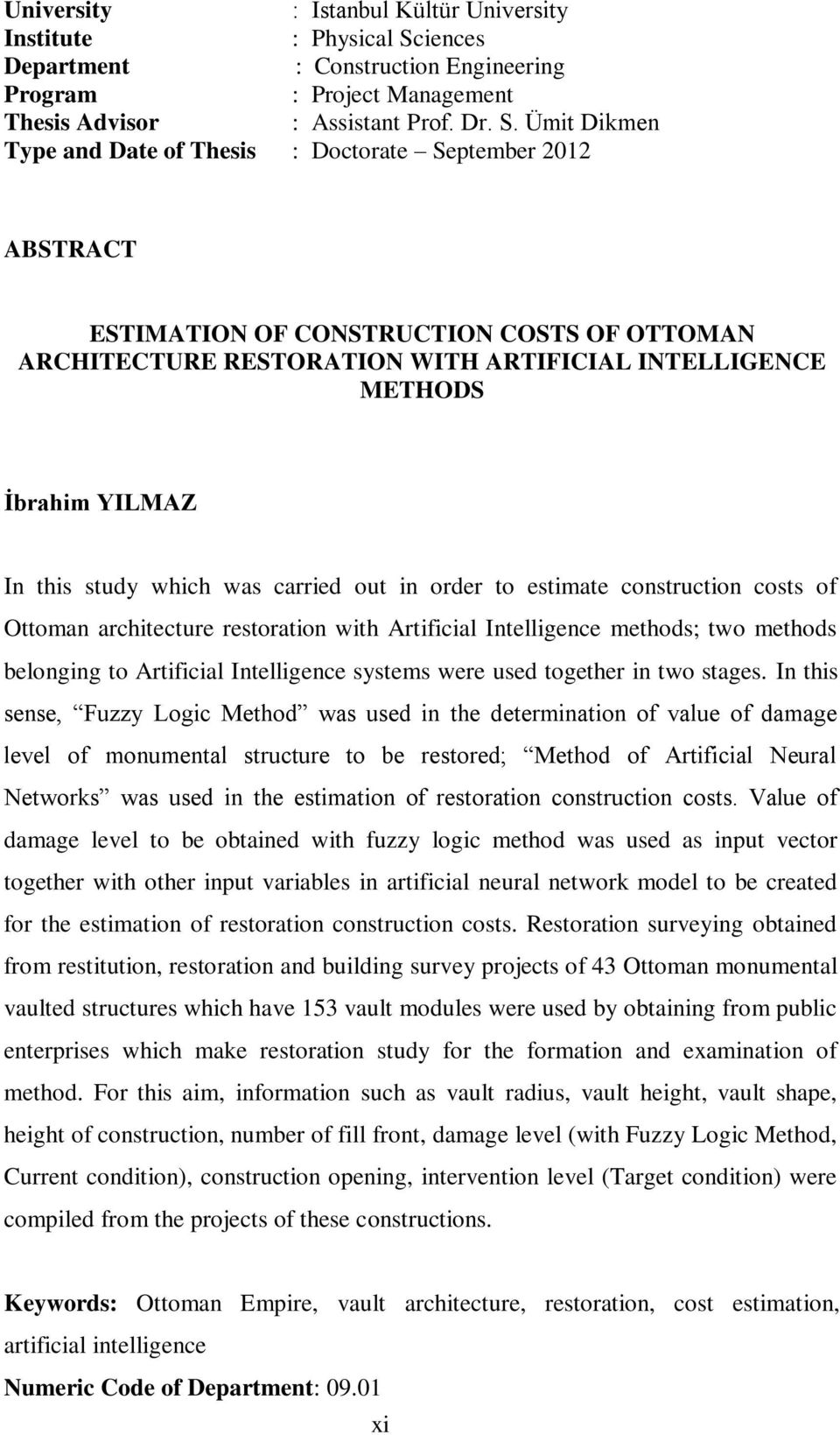 Ümit Dikmen Type and Date of Thesis : Doctorate September 2012 ABSTRACT ESTIMATION OF CONSTRUCTION COSTS OF OTTOMAN ARCHITECTURE RESTORATION WITH ARTIFICIAL INTELLIGENCE METHODS İbrahim YILMAZ In