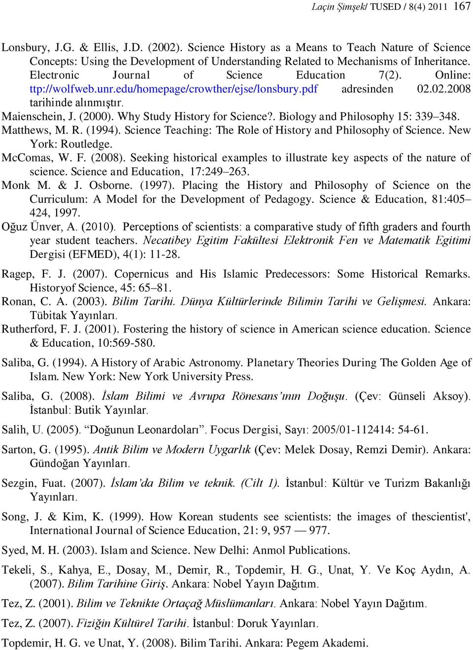 Online: ttp://wolfweb.unr.edu/homepage/crowther/ejse/lonsbury.pdf adresinden 02.02.2008 tarihinde alınmıştır. Maienschein, J. (2000). Why Study History for Science?. Biology and Philosophy 15: 339 348.
