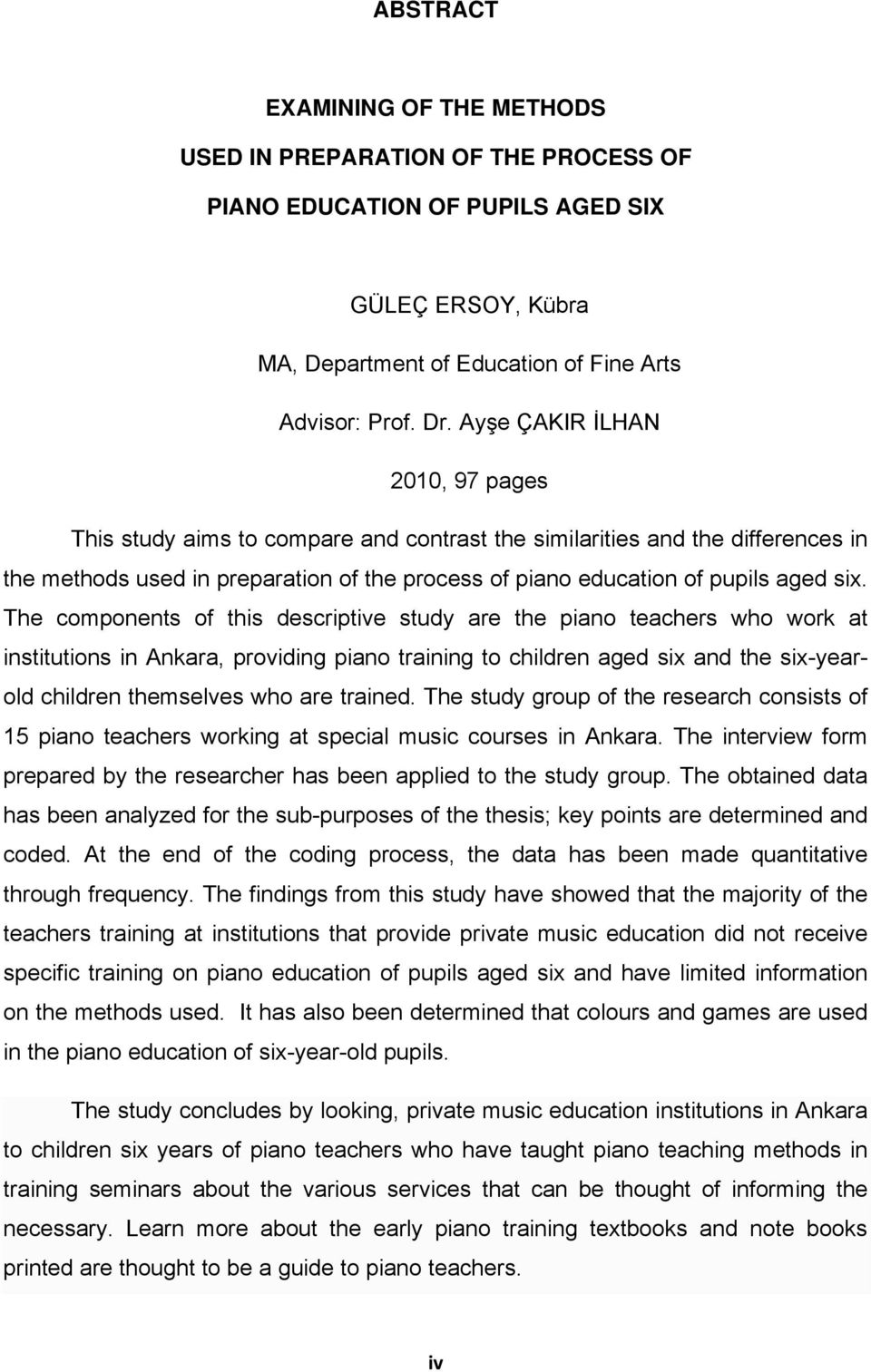 The components of this descriptive study are the piano teachers who work at institutions in Ankara, providing piano training to children aged six and the six-yearold children themselves who are