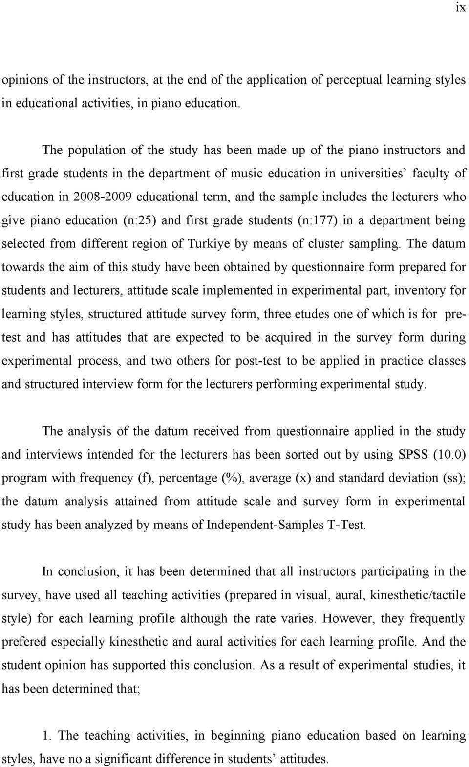 and the sample includes the lecturers who give piano education (n:25) and first grade students (n:177) in a department being selected from different region of Turkiye by means of cluster sampling.