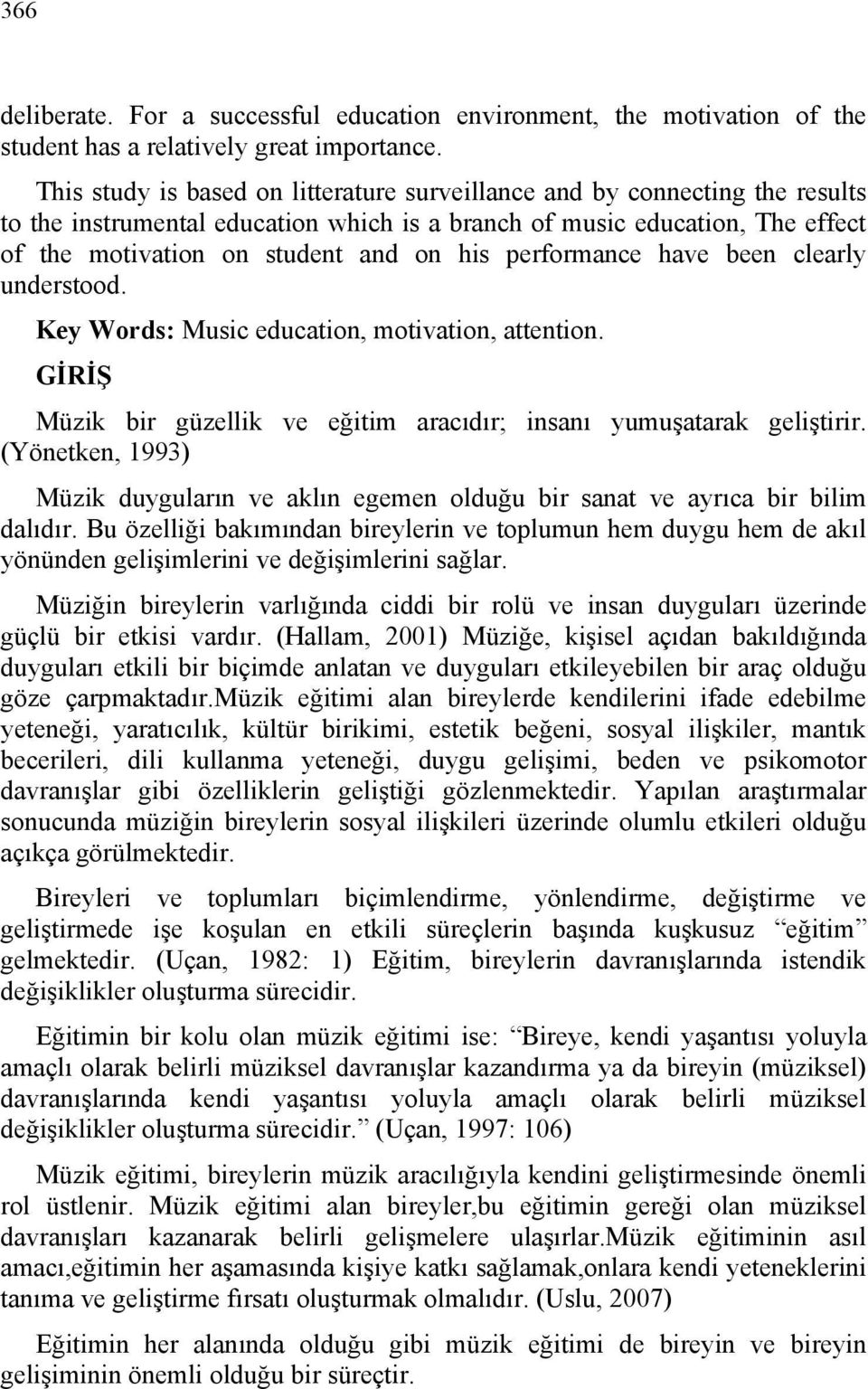 performance have been clearly understood. Key Words: Music education, motivation, attention. GİRİŞ Müzik bir güzellik ve eğitim aracıdır; insanı yumuşatarak geliştirir.
