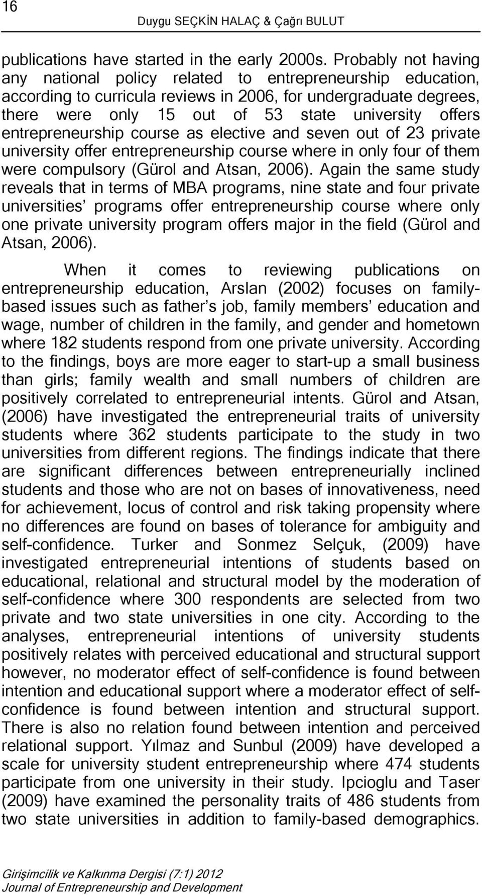 entrepreneurship course as elective and seven out of 23 private university offer entrepreneurship course where in only four of them were compulsory (Gürol and Atsan, 2006).
