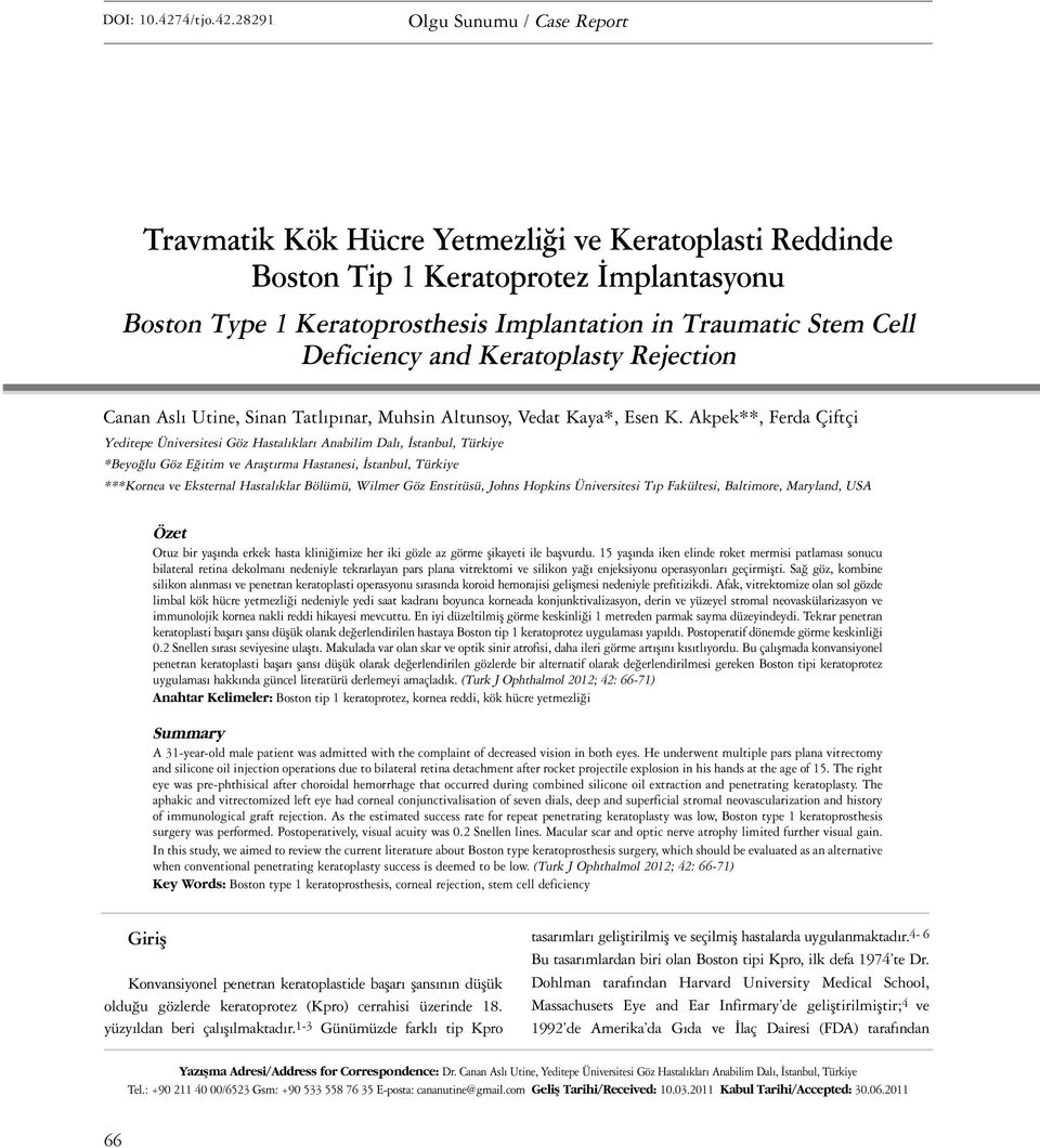 28291 Olgu Sunumu / Case Report Travmatik Kök Hücre Yetmezliği ve Keratoplasti Reddinde Boston Tip 1 Keratoprotez İmplantasyonu Boston Type 1 Keratoprosthesis Implantation in Traumatic Stem Cell