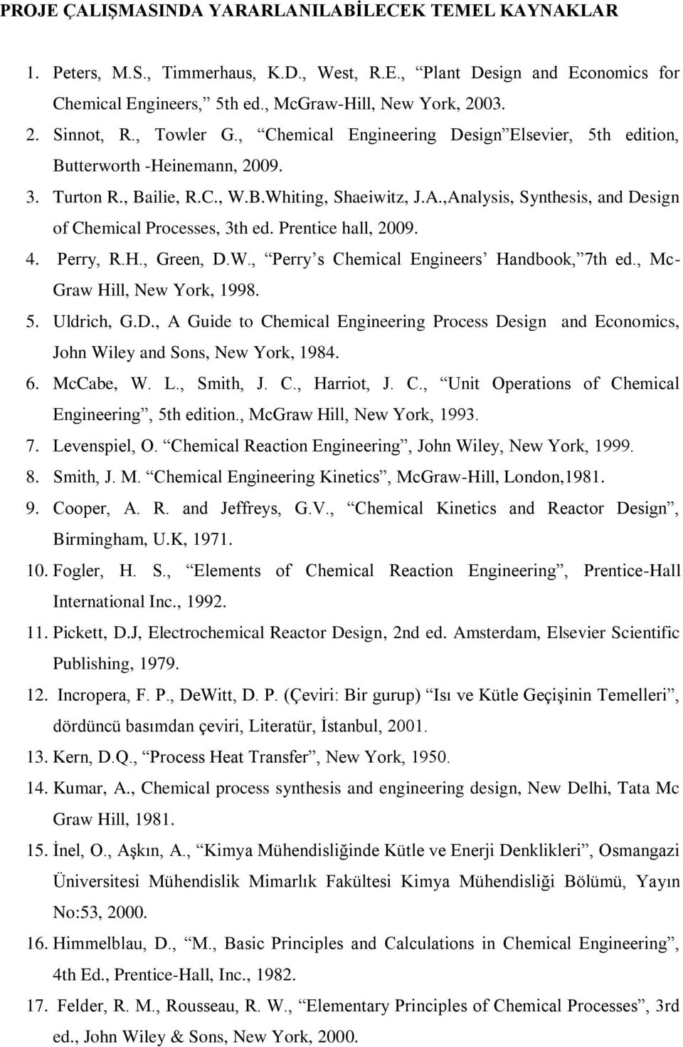 ,Analysis, Synthesis, and Design of Chemical Processes, 3th ed. Prentice hall, 2009. 4. Perry, R.H., Green, D.W., Perry s Chemical Engineers Handbook, 7th ed., Mc- Graw Hill, New York, 1998. 5.