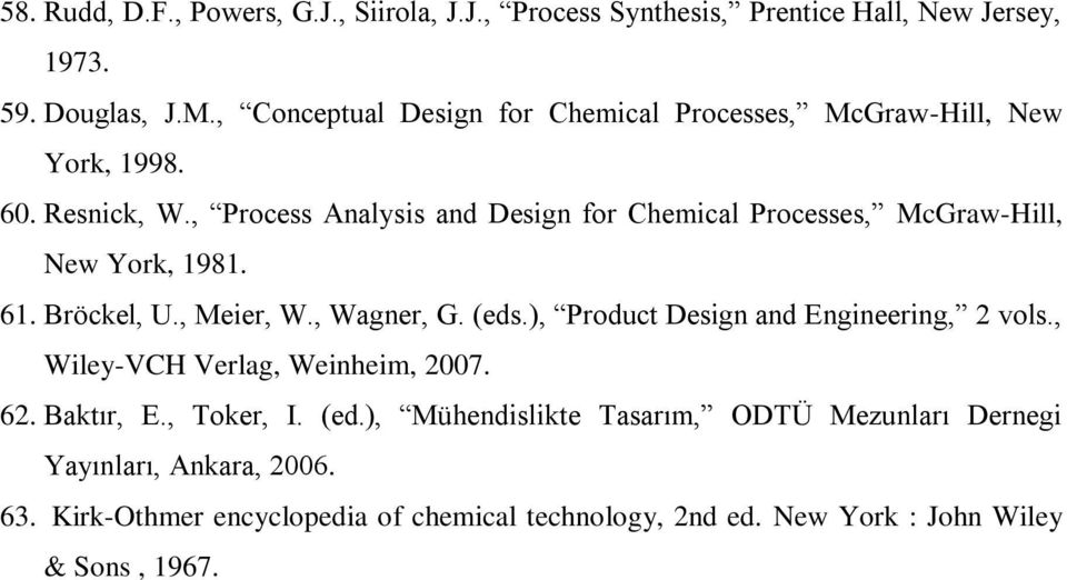 , Process Analysis and Design for Chemical Processes, McGraw-Hill, New York, 1981. 61. Bröckel, U., Meier, W., Wagner, G. (eds.