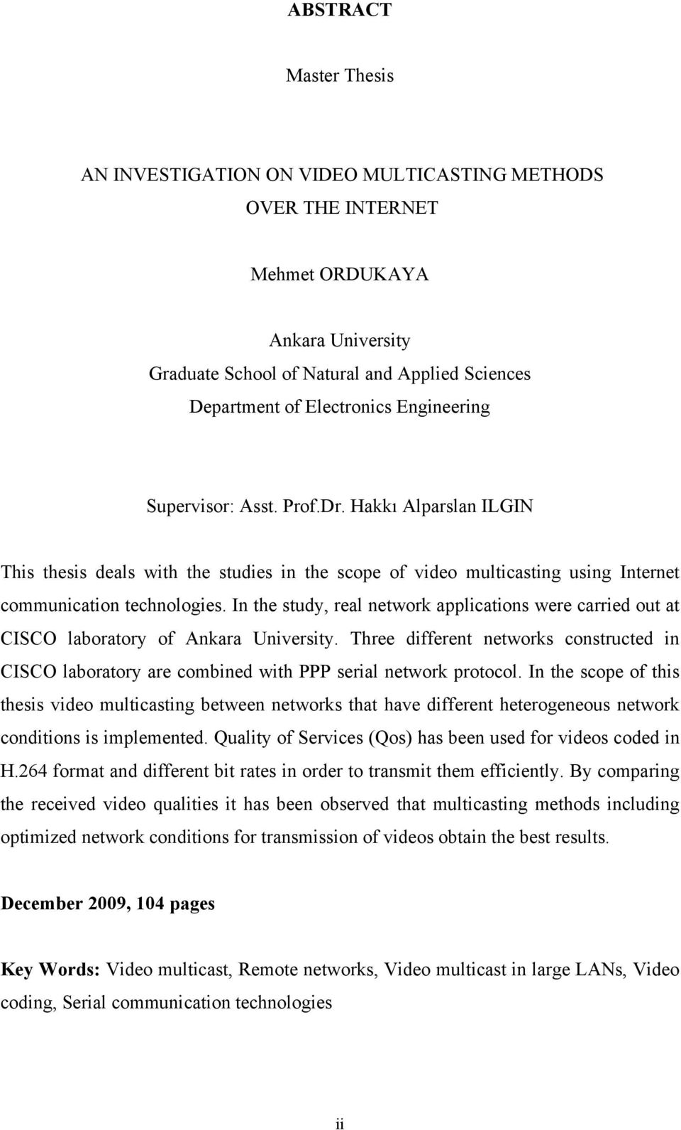 In the study, real network applications were carried out at CISCO laboratory of Ankara University.
