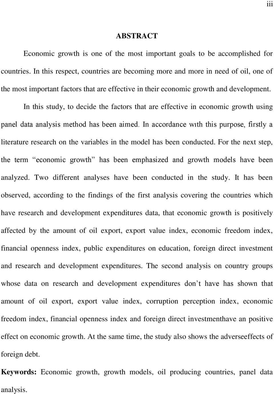 In this study, to decide the factors that are effective in economic growth using panel data analysis method has been aimed.