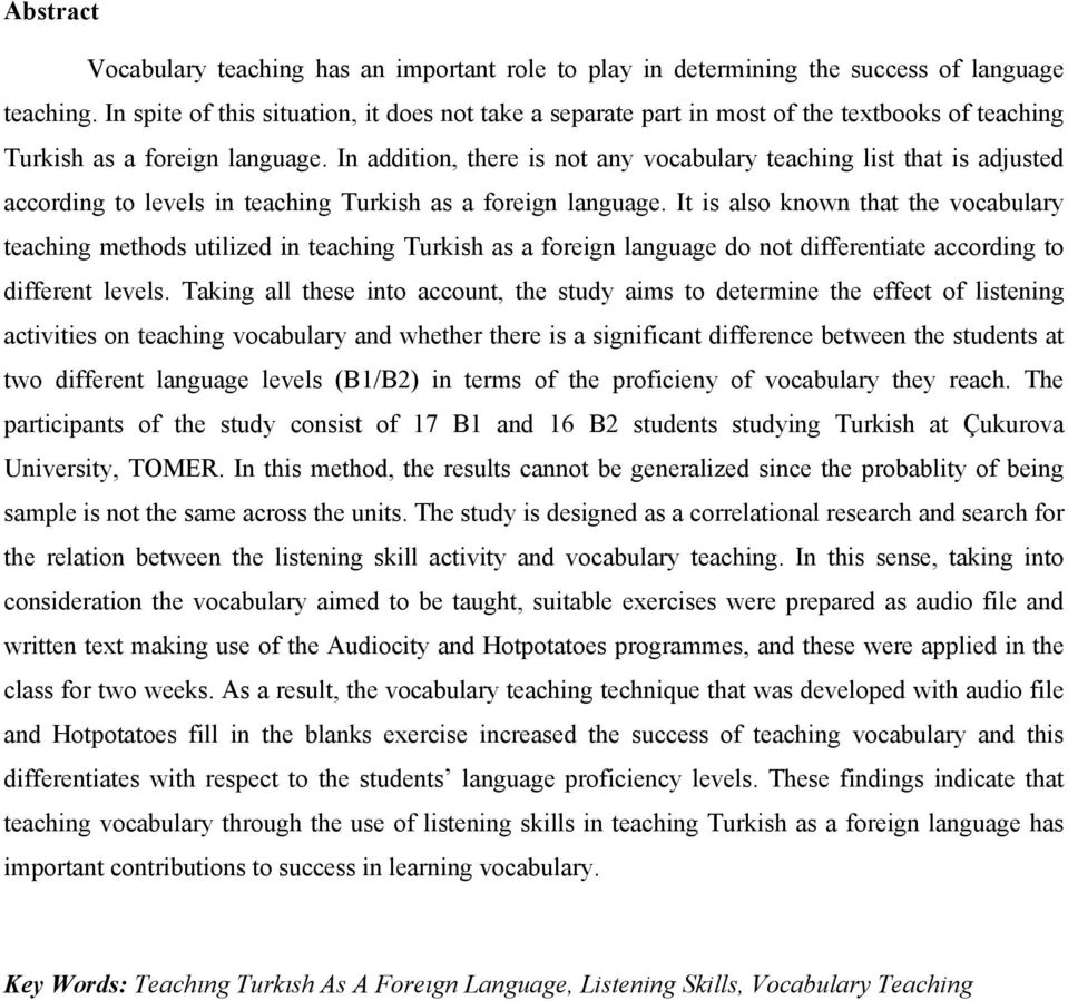 In addition, there is not any vocabulary teaching list that is adjusted according to levels in teaching Turkish as a foreign language.