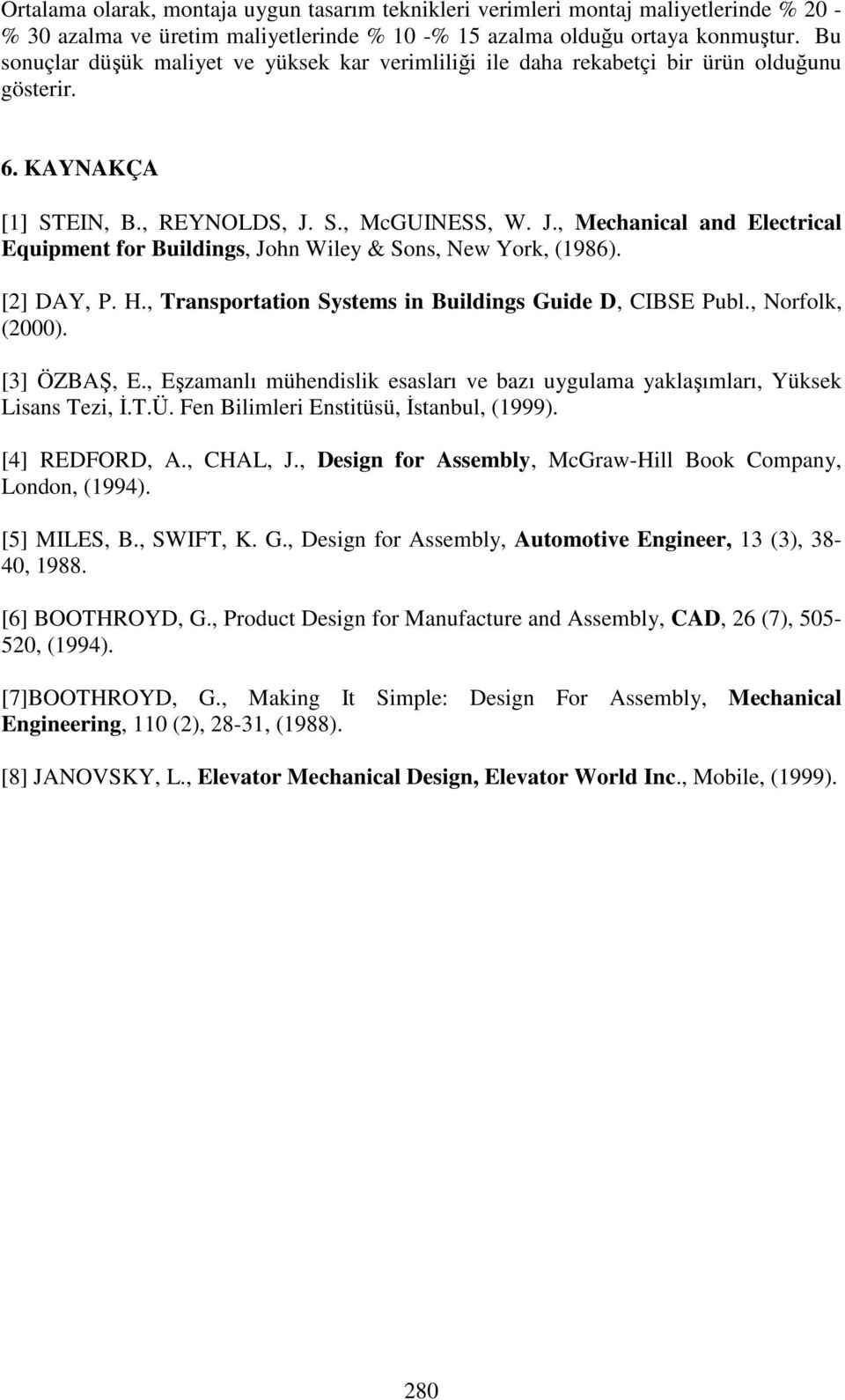 S., McGUINESS, W. J., Mechanical and Electrical Equipment for Buildings, John Wiley & Sons, New York, (1986). [2] DAY, P. H., Transportation Systems in Buildings Guide D, CIBSE Publ., Norfolk, (2000).