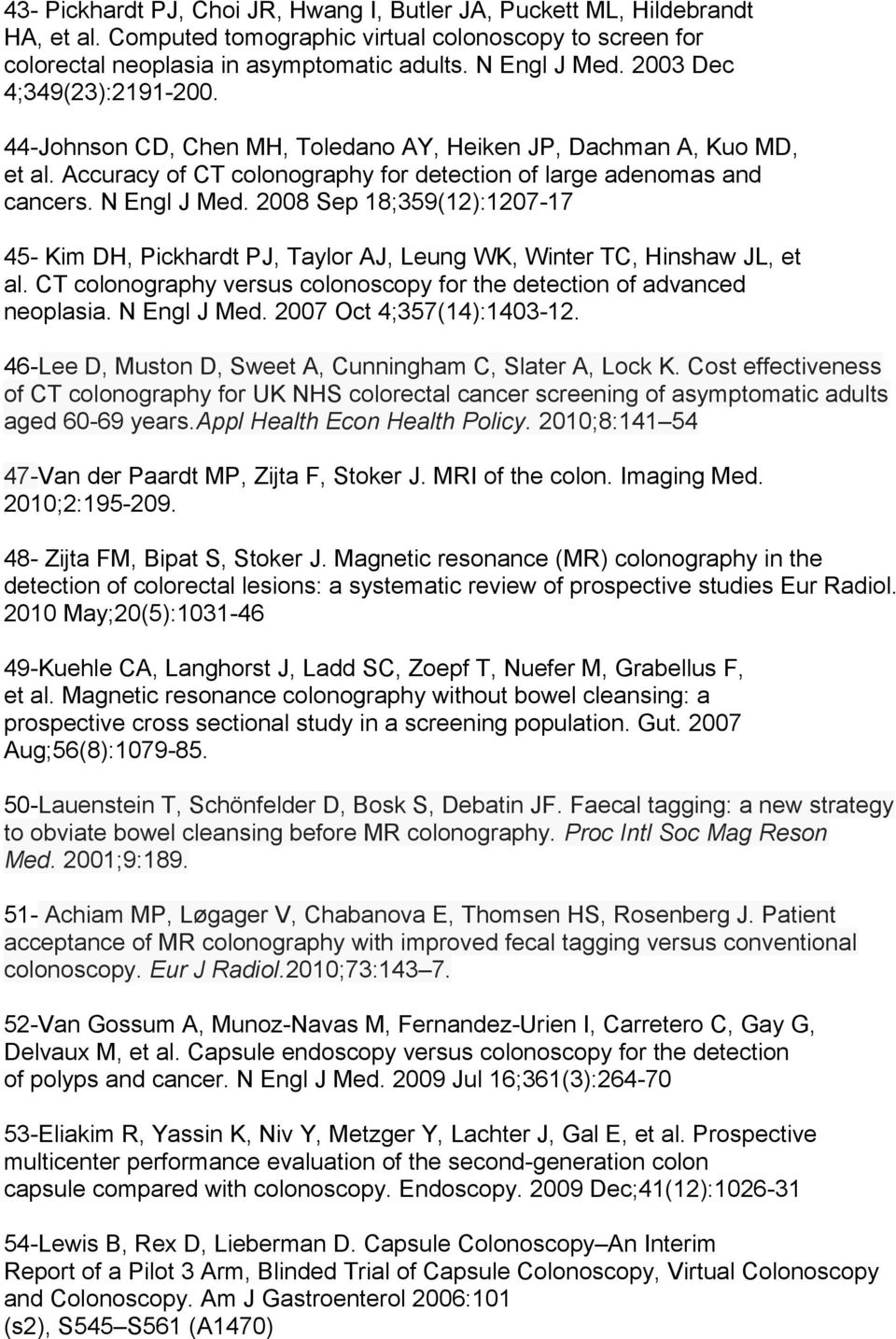 2008 Sep 18;359(12):1207-17 45- Kim DH, Pickhardt PJ, Taylor AJ, Leung WK, Winter TC, Hinshaw JL, et al. CT colonography versus colonoscopy for the detection of advanced neoplasia. N Engl J Med.