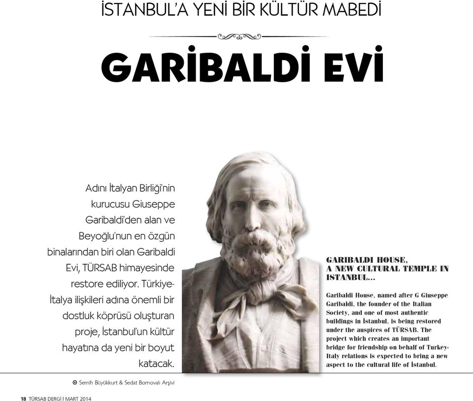 GARIBALDI HOUSE, A NEW CULTURAL TEMPLE IN ISTANBUL Garibaldi House, named after G Giuseppe Garibaldi, the founder of the Italian Society, and one of most authentic buildings in İstanbul, is being