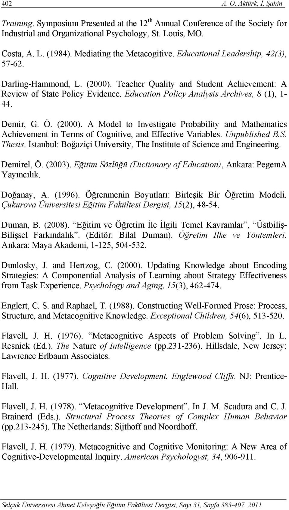 Education Policy Analysis Archives, 8 (1), 1-44. Demir, G. Ö. (2000). A Model to Investigate Probability and Mathematics Achievement in Terms of Cognitive, and Effective Variables. Unpublished B.S.