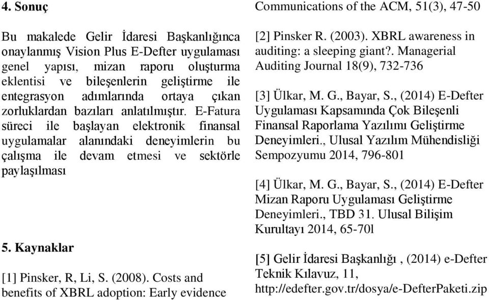 Kaynaklar [1] Pinsker, R, Li, S. (2008). Costs and benefits of XBRL adoption: Early evidence Communications of the ACM, 51(3), 47-50 [2] Pinsker R. (2003).