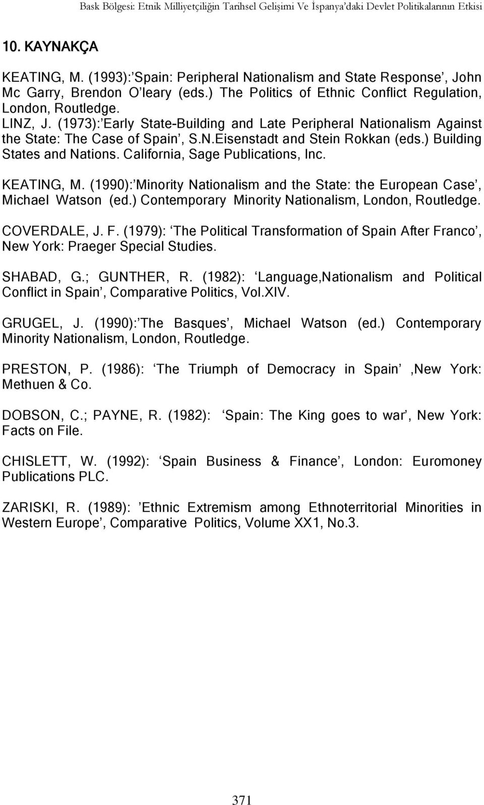 (1973): Early State-Building and Late Peripheral Nationalism Against the State: The Case of Spain, S.N.Eisenstadt and Stein Rokkan (eds.) Building States and Nations.