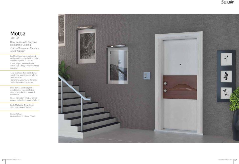 on MDF in width of 8 mm Kanat arka yüz 8 mm MDF üzeri polivinil membran kaplama Door frame: A curved jamb, wooden door case coated on steel is plated with a