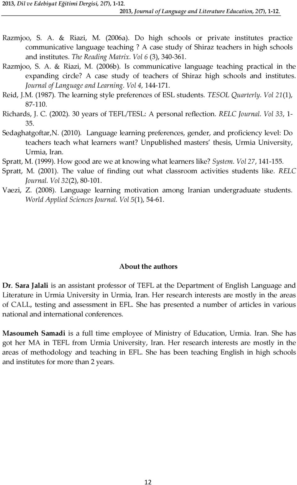 (2006b). Is communicative language teaching practical in the expanding circle? A case study of teachers of Shiraz high schools and institutes. Journal of Language and Learning. Vol 4, 144-171.
