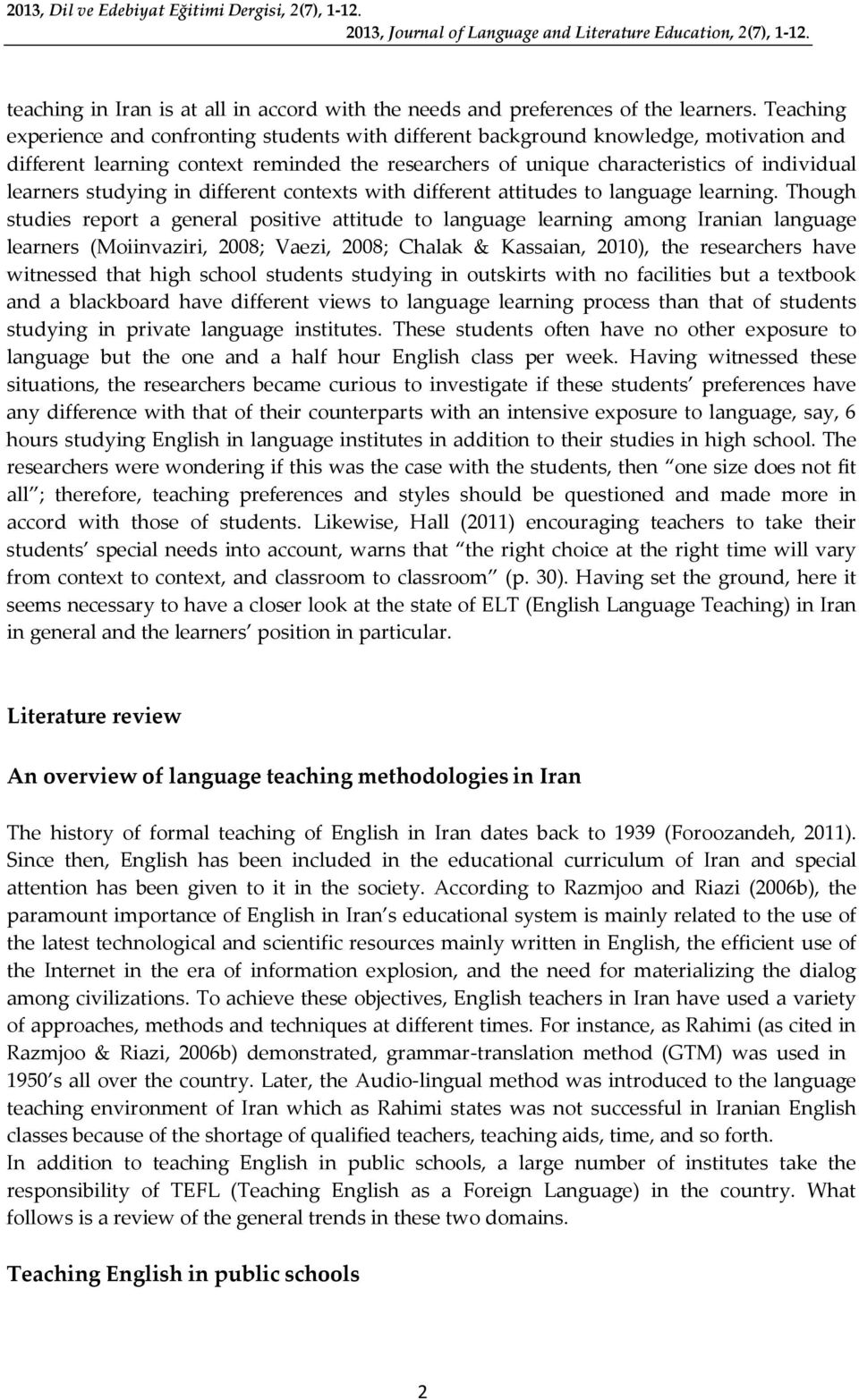 studying in different contexts with different attitudes to language learning.