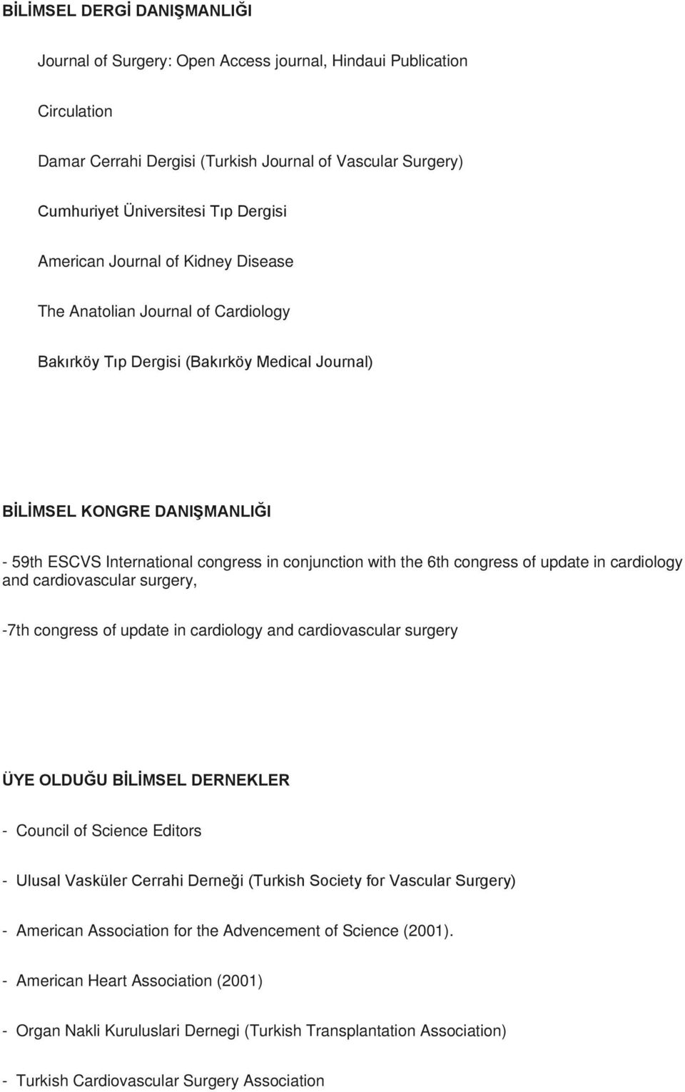 with the 6th congress of update in cardiology and cardiovascular surgery, -7th congress of update in cardiology and cardiovascular surgery ÜYE OLDUĞU BİLİMSEL DERNEKLER - Council of Science Editors -