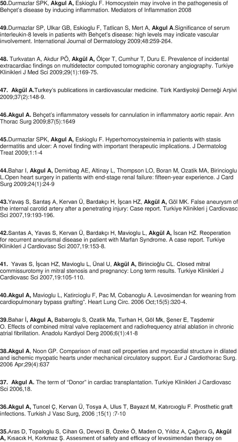 International Journal of Dermatology 2009;48:259-264. 48. Turkvatan A, Akdur PÖ, Akgül A, Ölçer T, Cumhur T, Duru E.