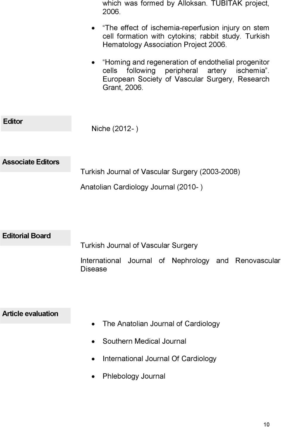 European Society of Vascular Surgery, Research Grant, 2006.