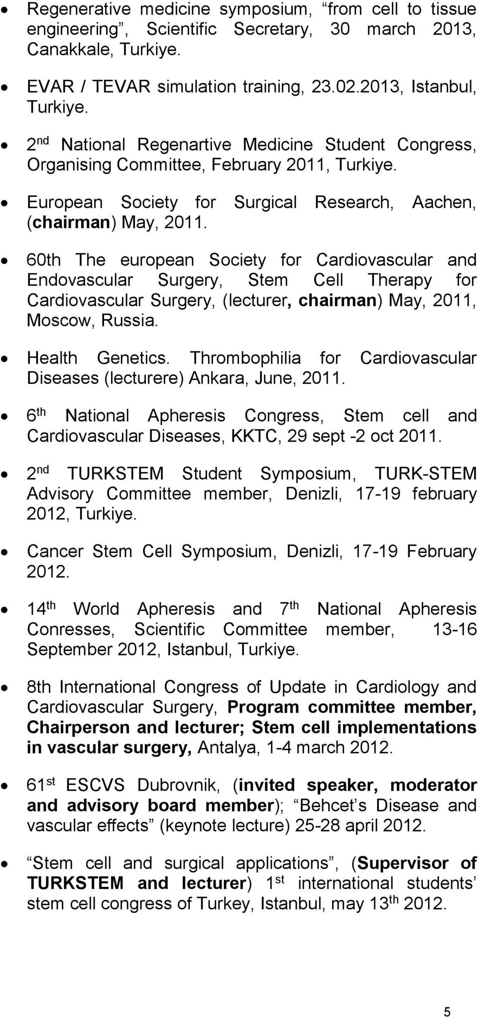 60th The european Society for Cardiovascular and Endovascular Surgery, Stem Cell Therapy for Cardiovascular Surgery, (lecturer, chairman) May, 2011, Moscow, Russia. Health Genetics.