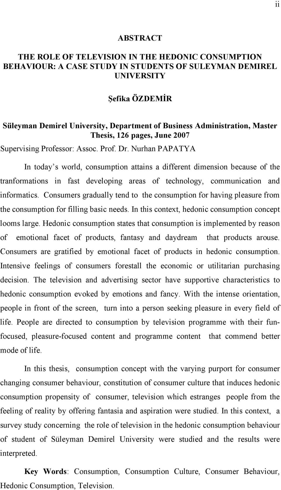 Nurhan PAPATYA In today s world, consumption attains a different dimension because of the tranformations in fast developing areas of technology, communication and informatics.